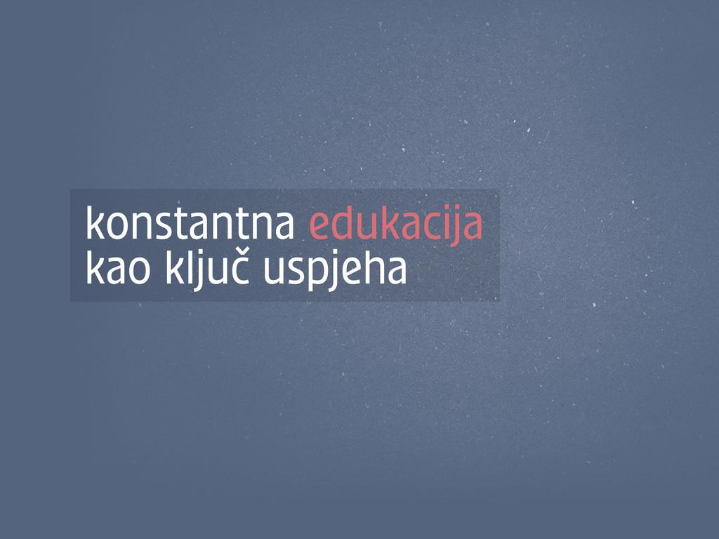 konstantna edukacija kao ključ uspjeha