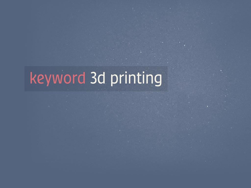 keyword 3d printing