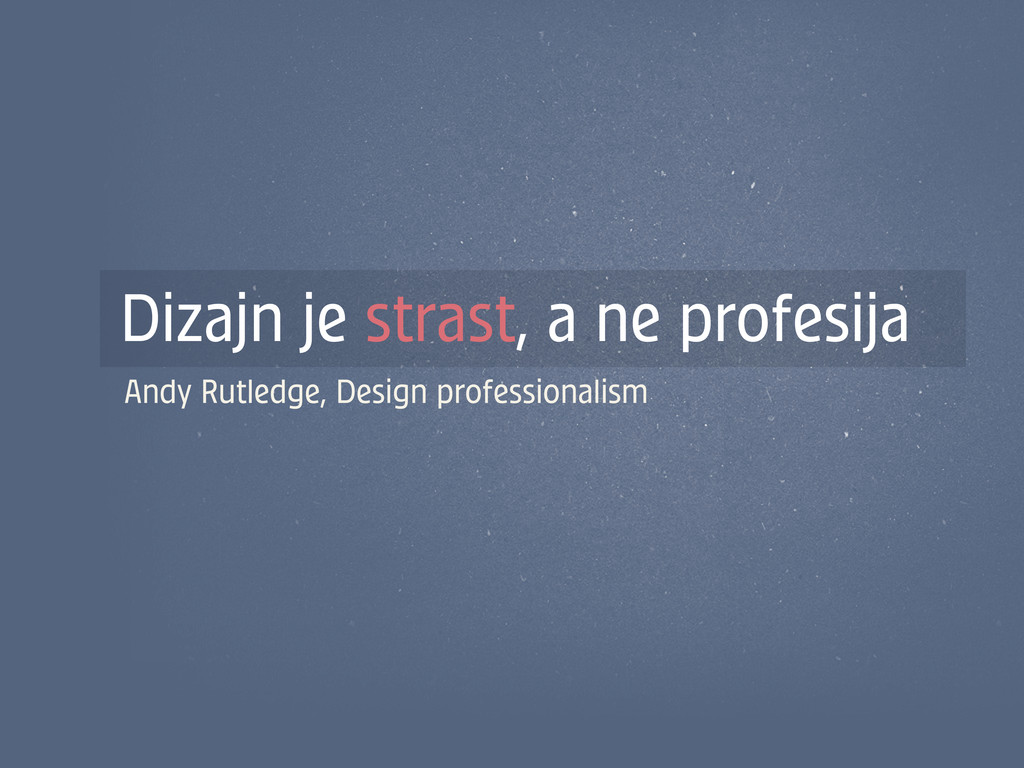 Dizajn je strast, a ne profesija Andy Rutledge,...