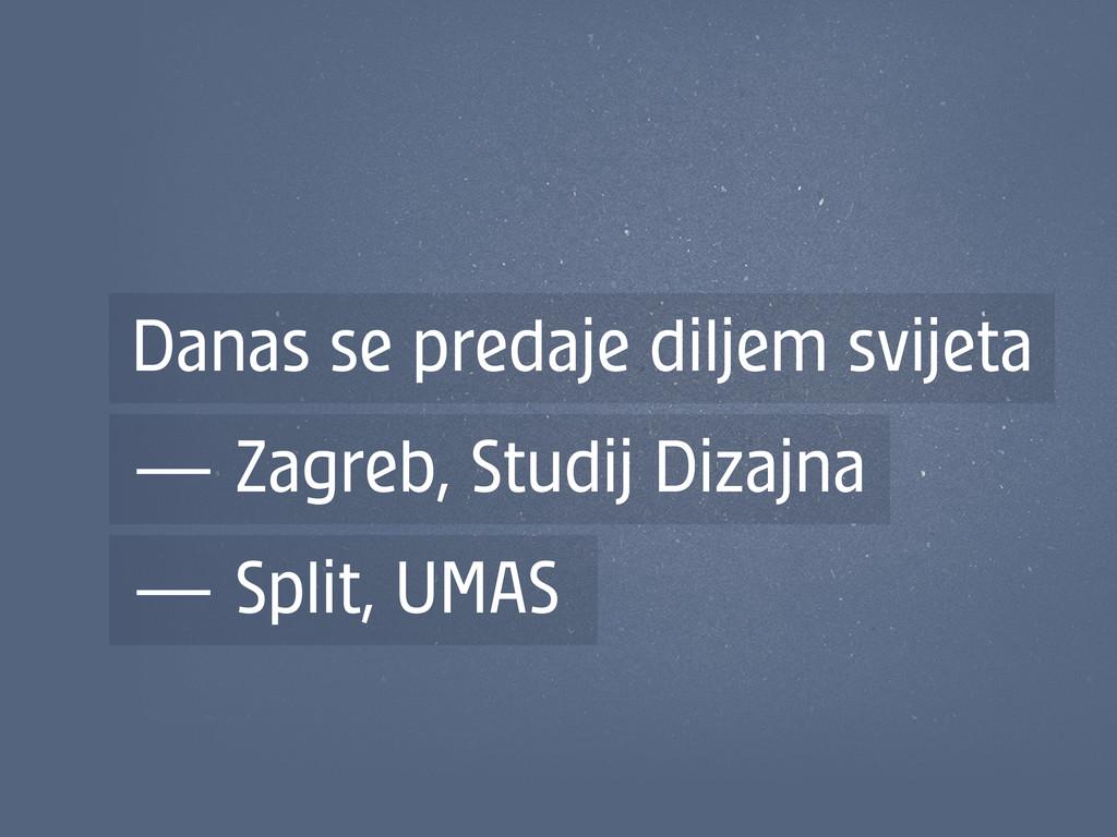Danas se predaje diljem svijeta — Zagreb, Studi...