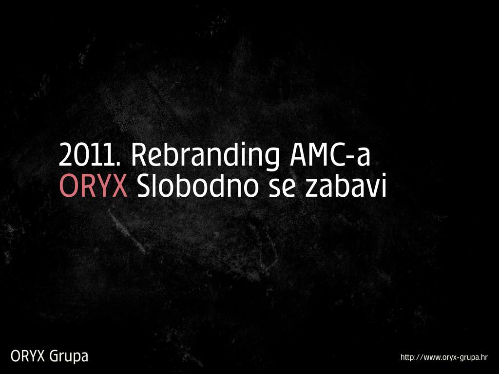 ORYX Grupa h p://www.oryx-grupa.hr 2011. Rebran...