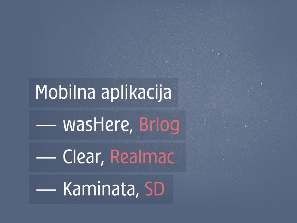 Mobilna aplikacija — wasHere, Brlog — Clear, Re...
