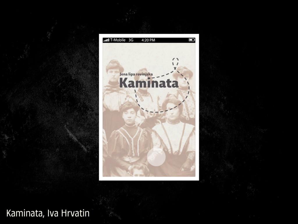 Kaminata, Iva Hrvatin