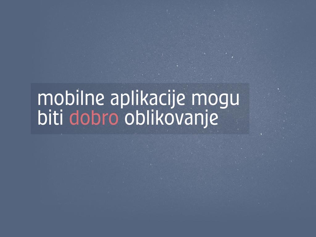 mobilne aplikacije mogu biti dobro oblikovanje