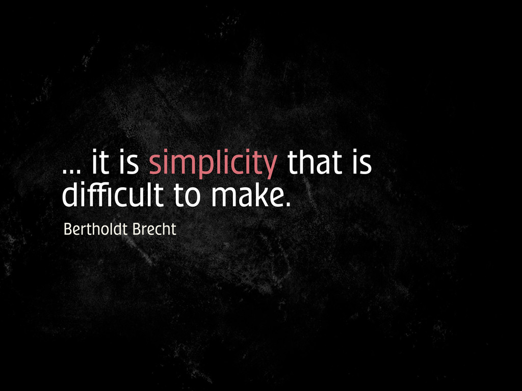 ... it is simplicity that is difficult to make. B...