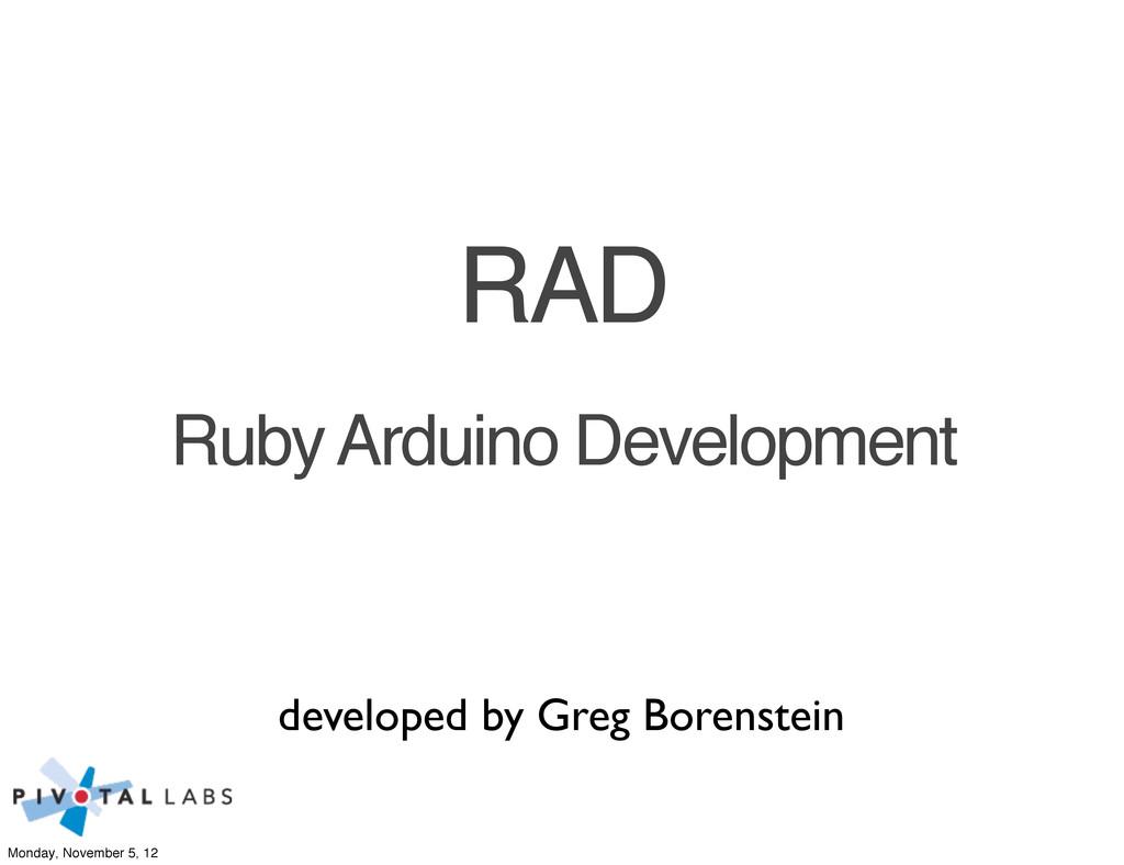 developed by Greg Borenstein Ruby Arduino Devel...