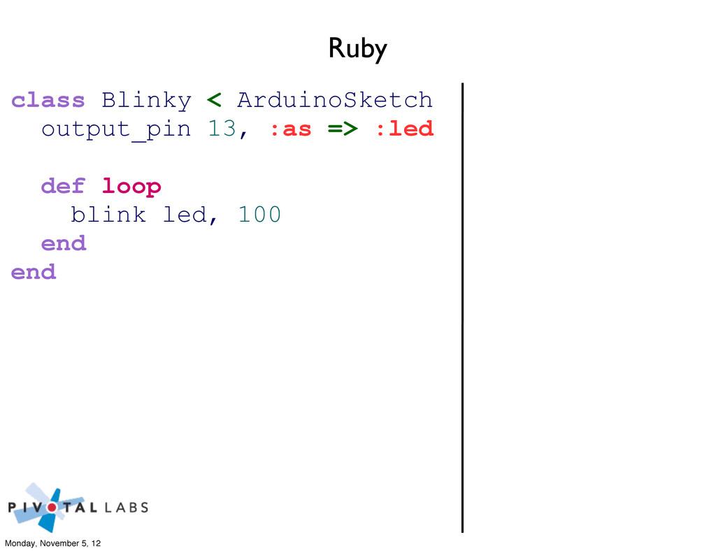 Ruby class Blinky < ArduinoSketch output_pin 13...