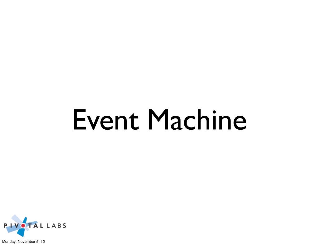 Event Machine Monday, November 5, 12