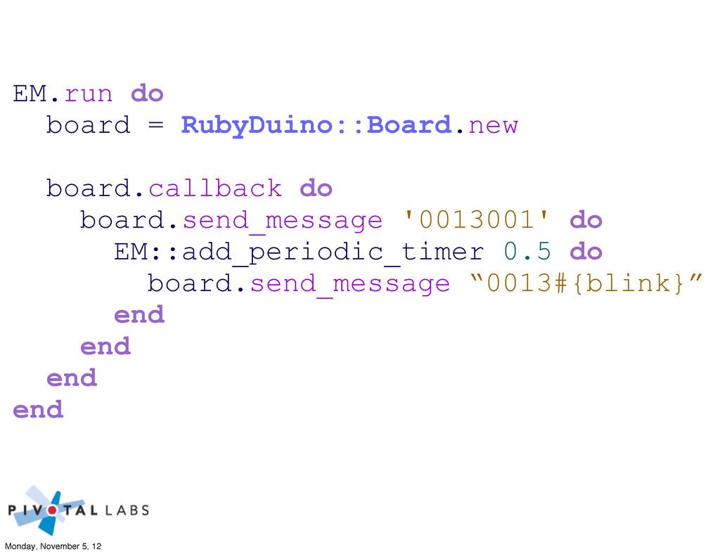 EM.run do board = RubyDuino::Board.new board.ca...