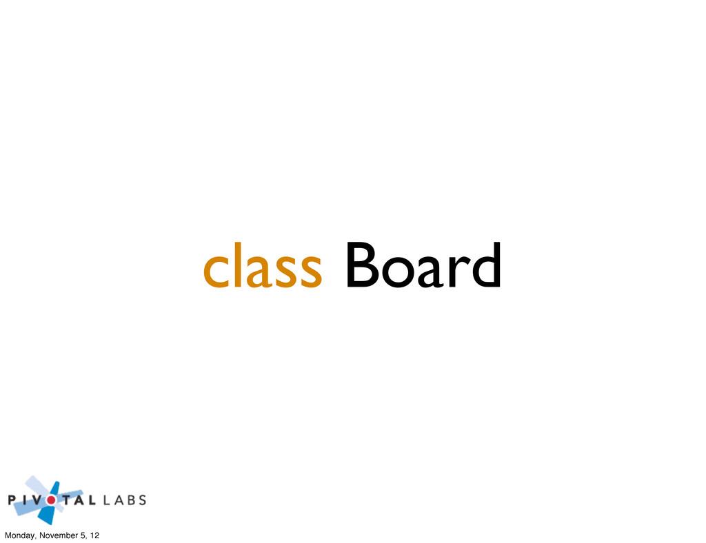 class Board Monday, November 5, 12