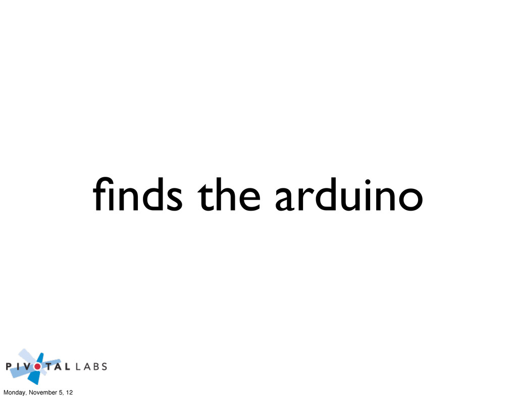 finds the arduino Monday, November 5, 12