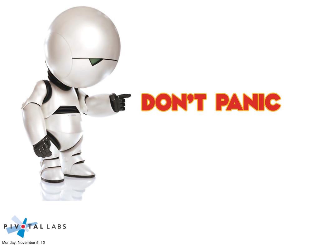 don't panic Monday, November 5, 12