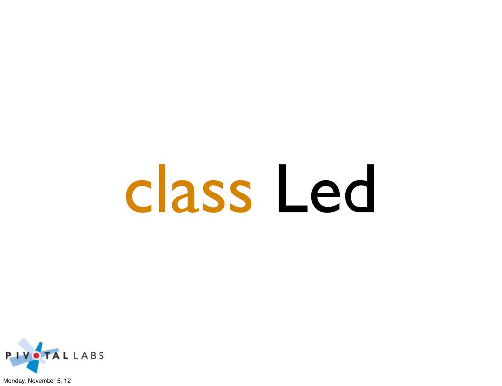 class Led Monday, November 5, 12
