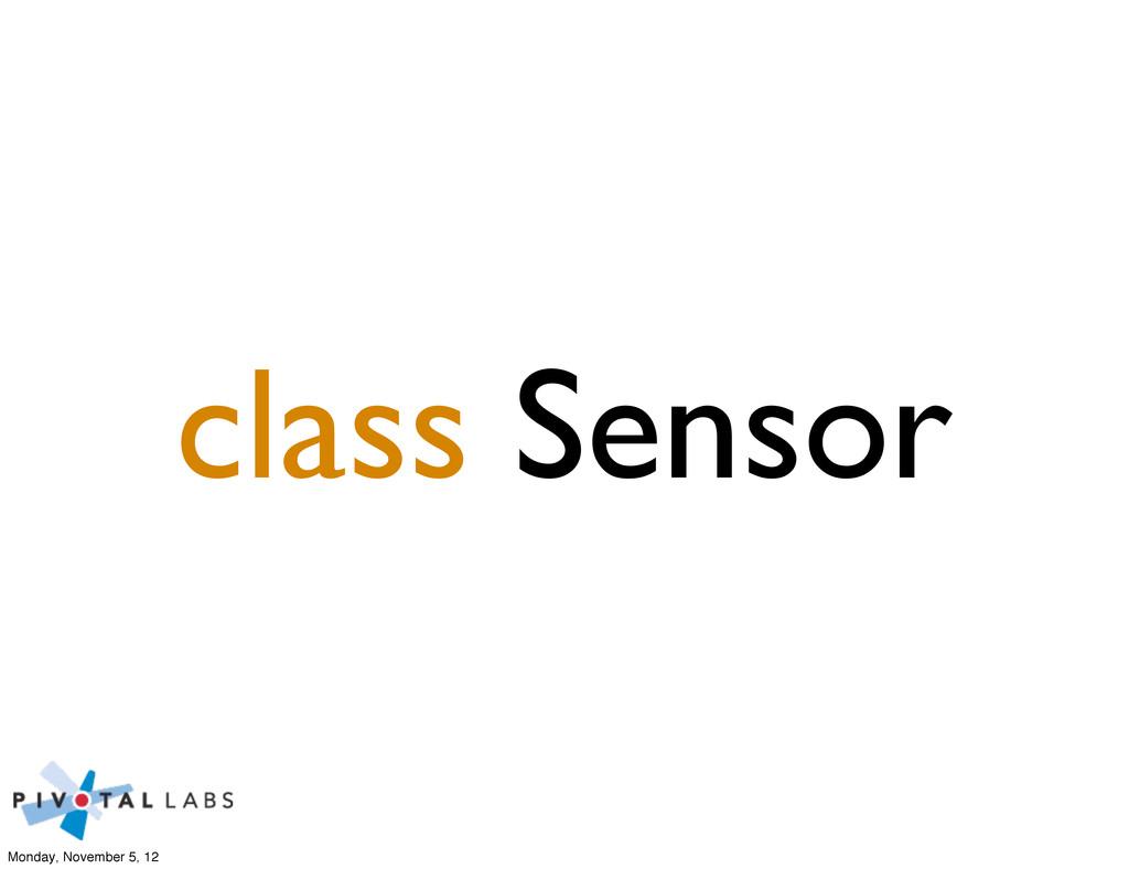 class Sensor Monday, November 5, 12