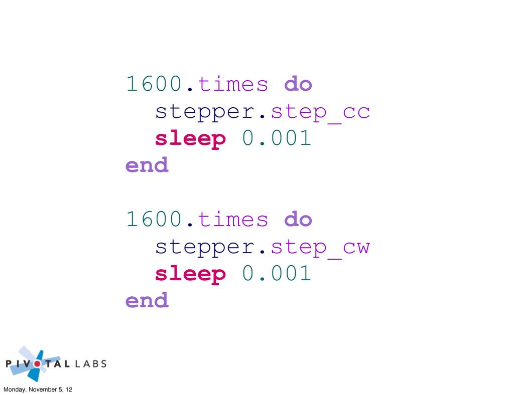 1600.times do stepper.step_cc sleep 0.001 end 1...