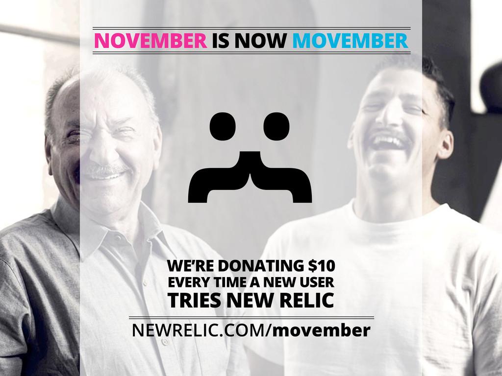 NOVEMBER IS NOW MOVEMBER :{ NEWRELIC.COM/movemb...