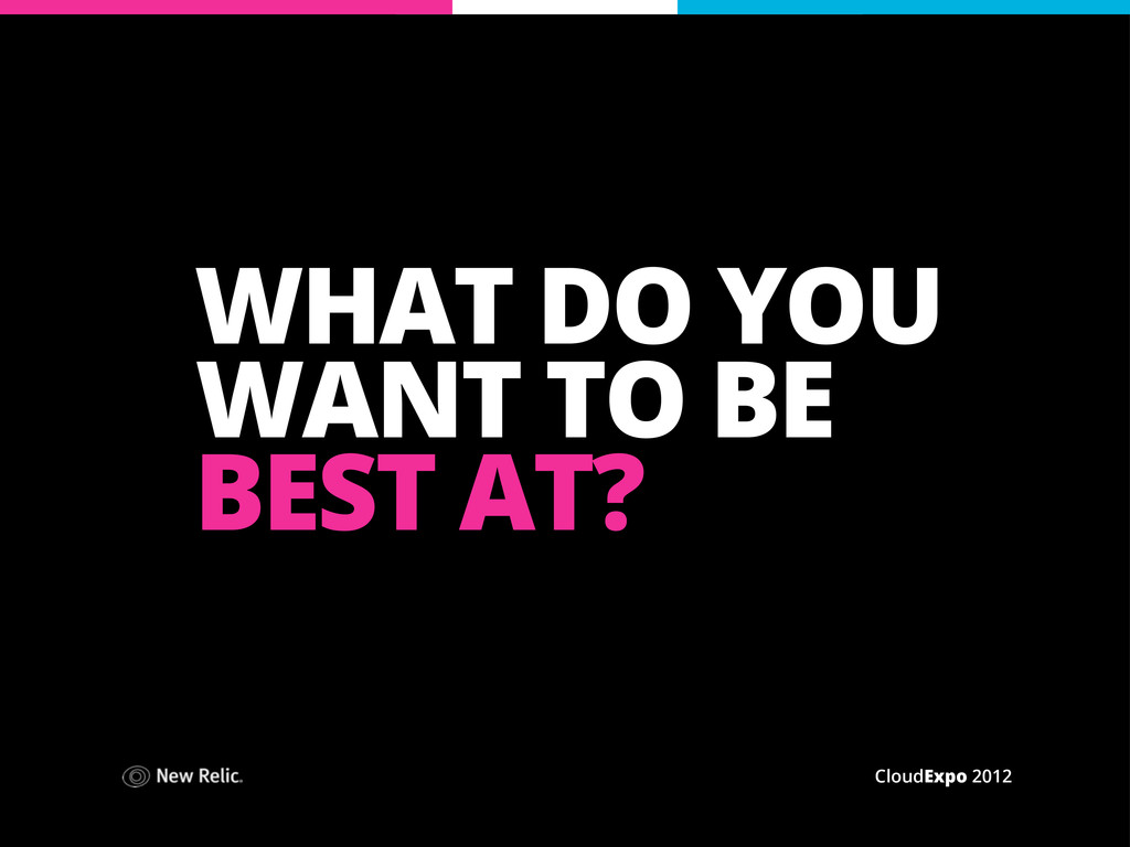 CloudExpo 2012 WHAT DO YOU WANT TO BE BEST AT?