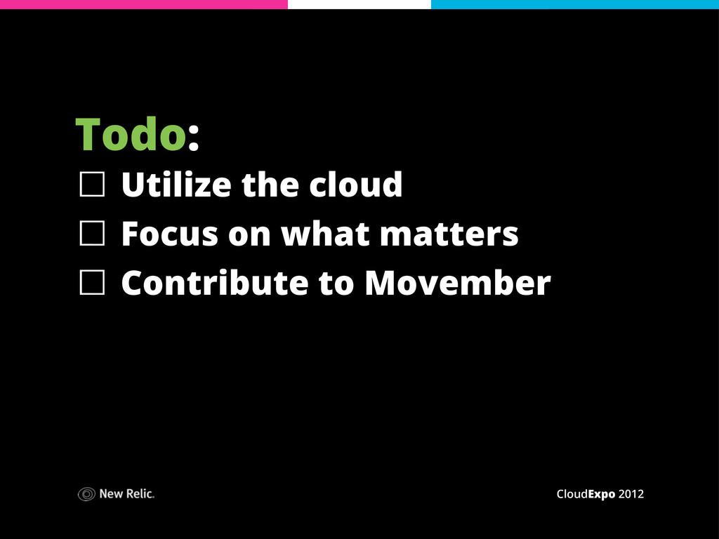 CloudExpo 2012 Todo: ☐ Utilize the cloud ☐ Focu...