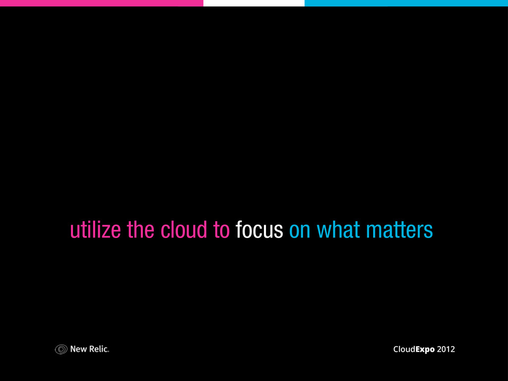 CloudExpo 2012 utilize the cloud to focus on wh...