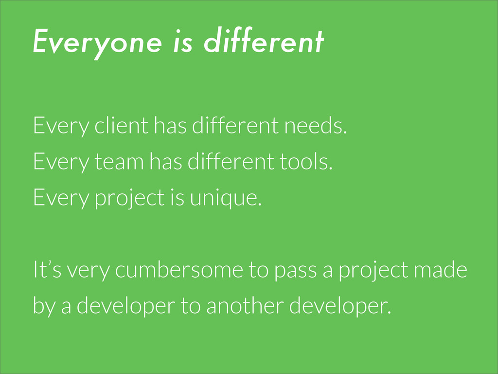 Everyone is different Every client has differen...