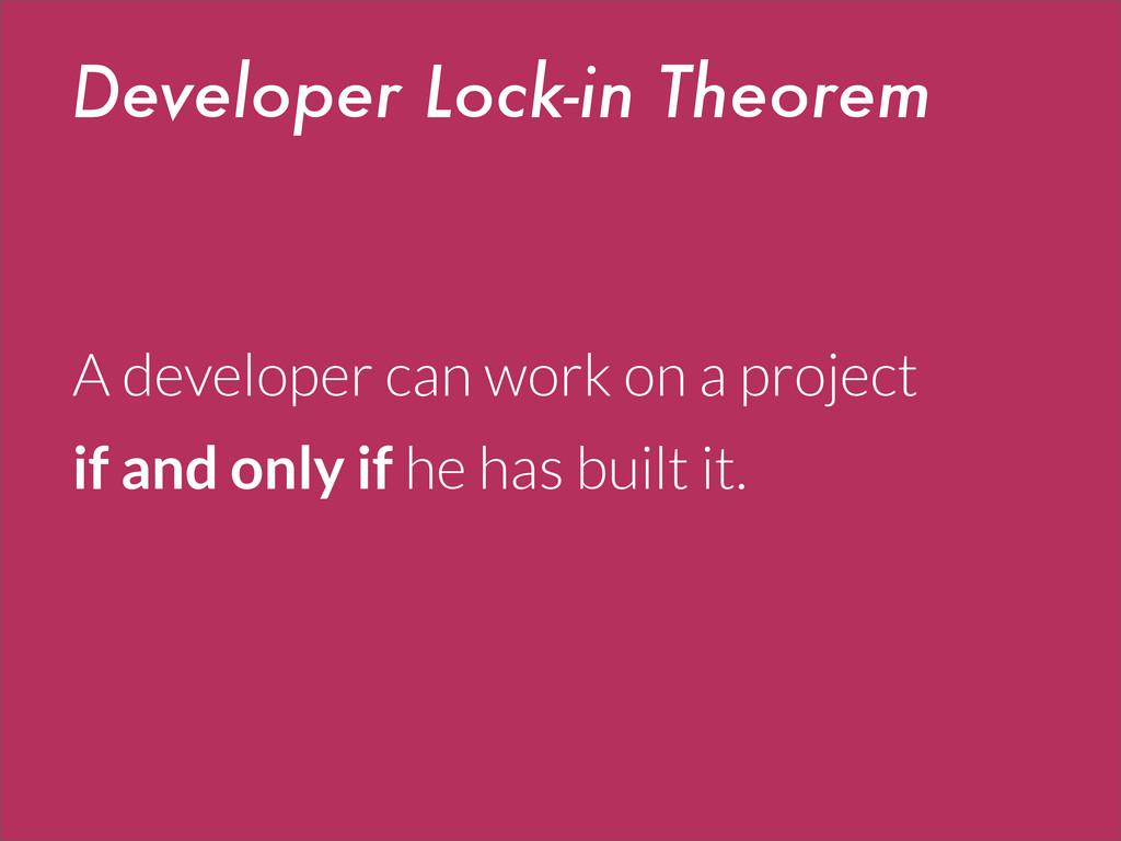 Developer Lock-in Theorem A developer can work ...