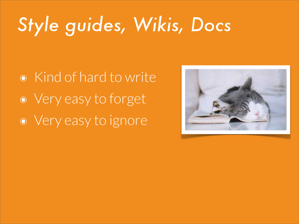 Style guides, Wikis, Docs ๏ Kind of hard to wri...