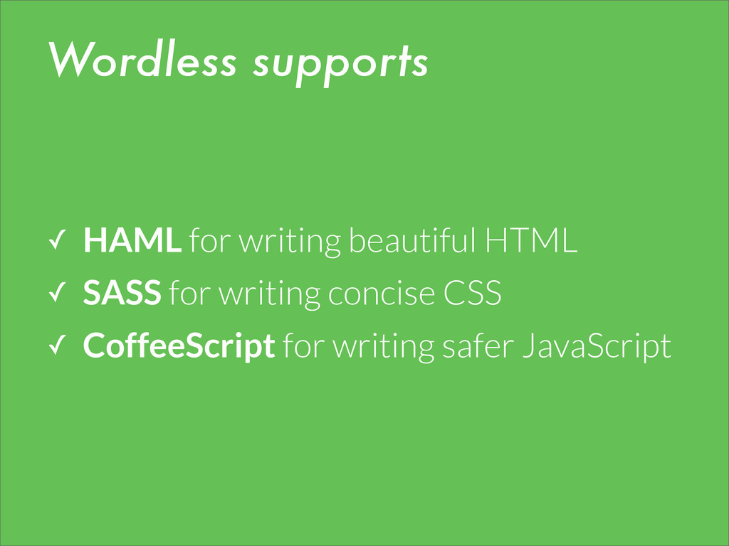 Wordless supports ✓ HAML for writing beautiful ...