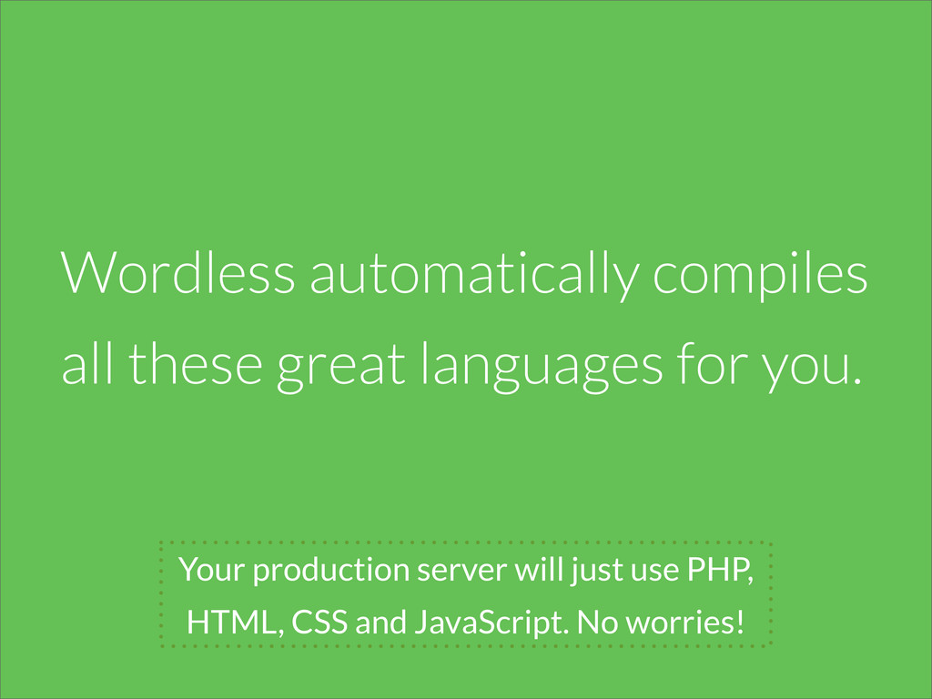Your production server will just use PHP, HTML,...