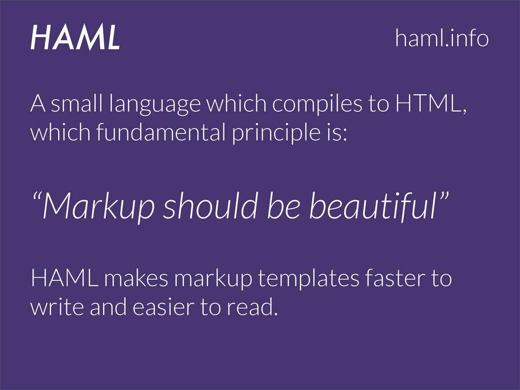 HAML haml.info A small language which compiles ...