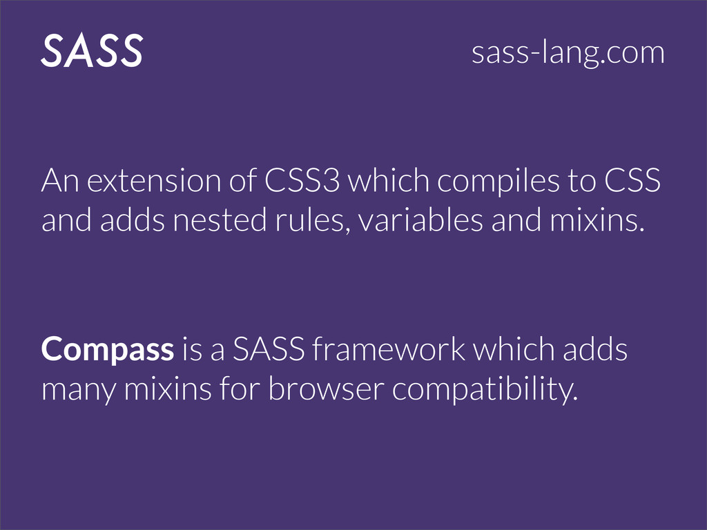 SASS sass-lang.com An extension of CSS3 which c...