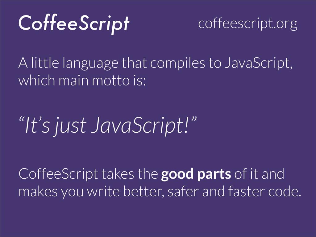 CoffeeScript coffeescript.org A little language...