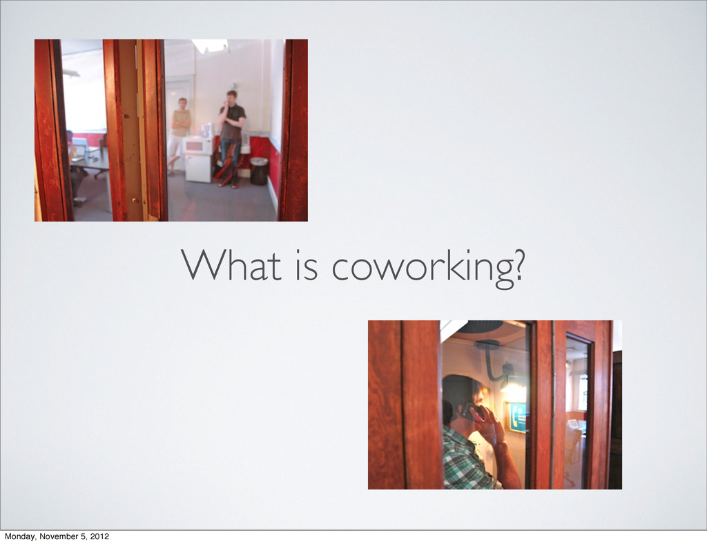 What is coworking? Monday, November 5, 2012