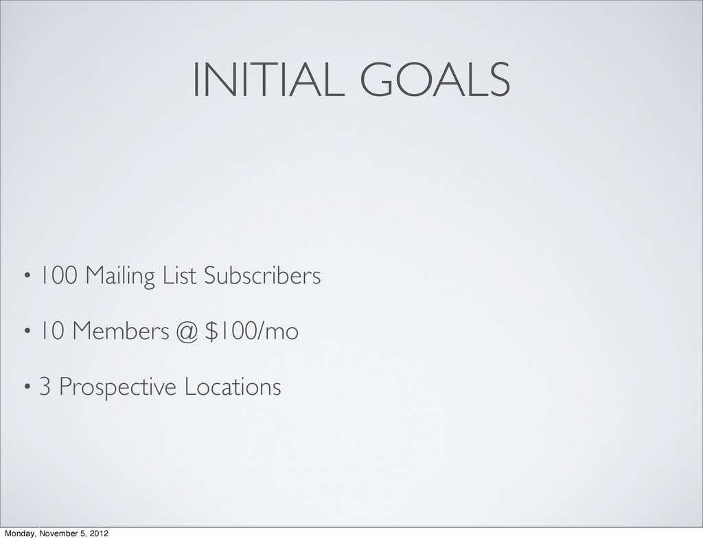 INITIAL GOALS • 100 Mailing List Subscribers • ...