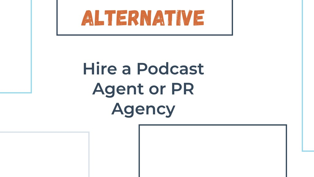 Alternative Hire a Podcast Agent or PR Agency