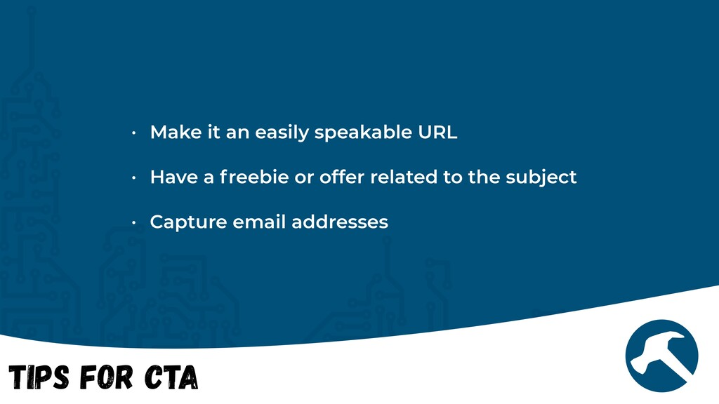 Tips for CTA • Make it an easily speakable URL ...