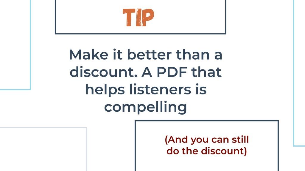 Tip Make it better than a discount. A PDF that ...