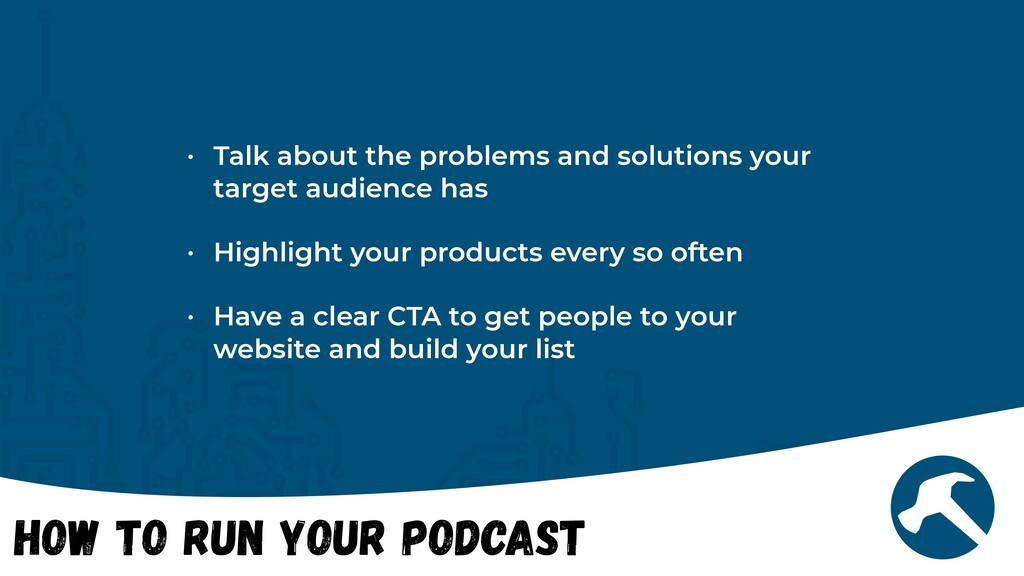 How to Run Your Podcast • Talk about the proble...