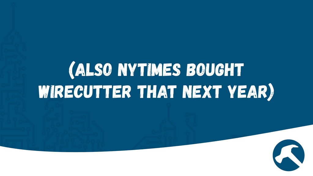 (Also NYTimes Bought Wirecutter that next year)