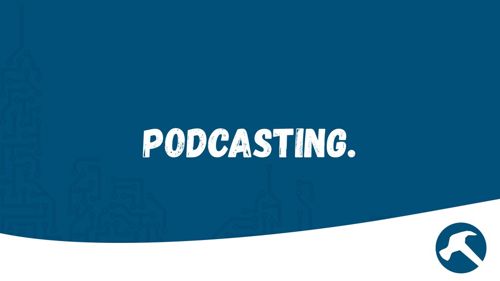 Podcasting.