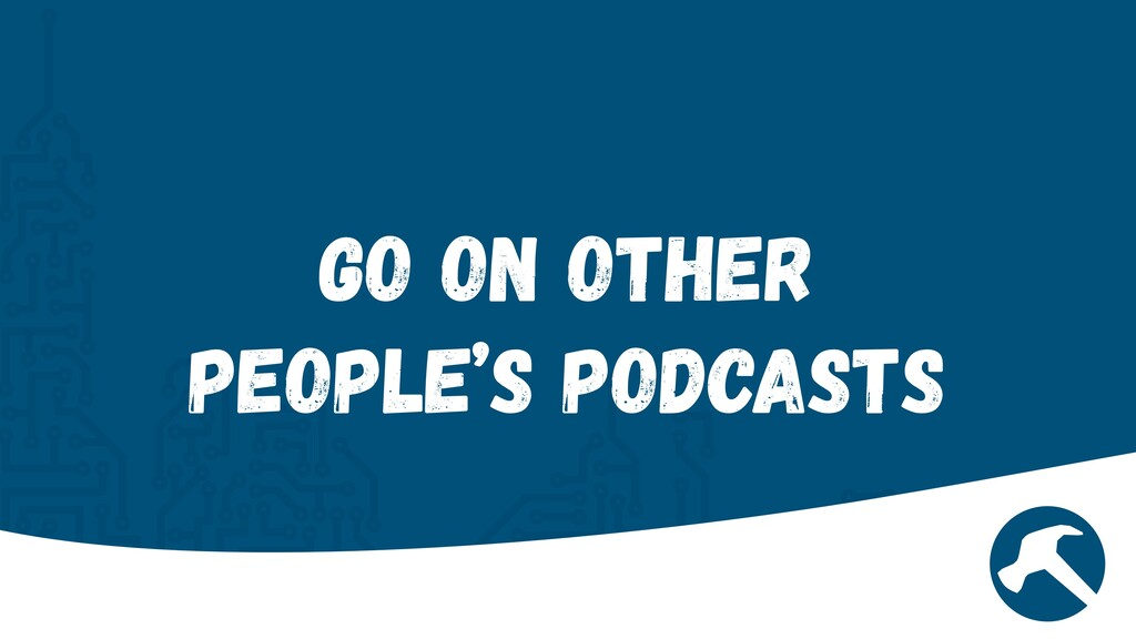 Go on other people's Podcasts