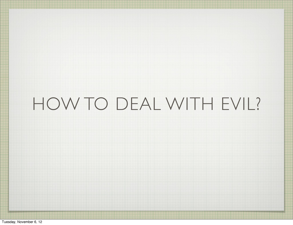 HOW TO DEAL WITH EVIL? Tuesday, November 6, 12