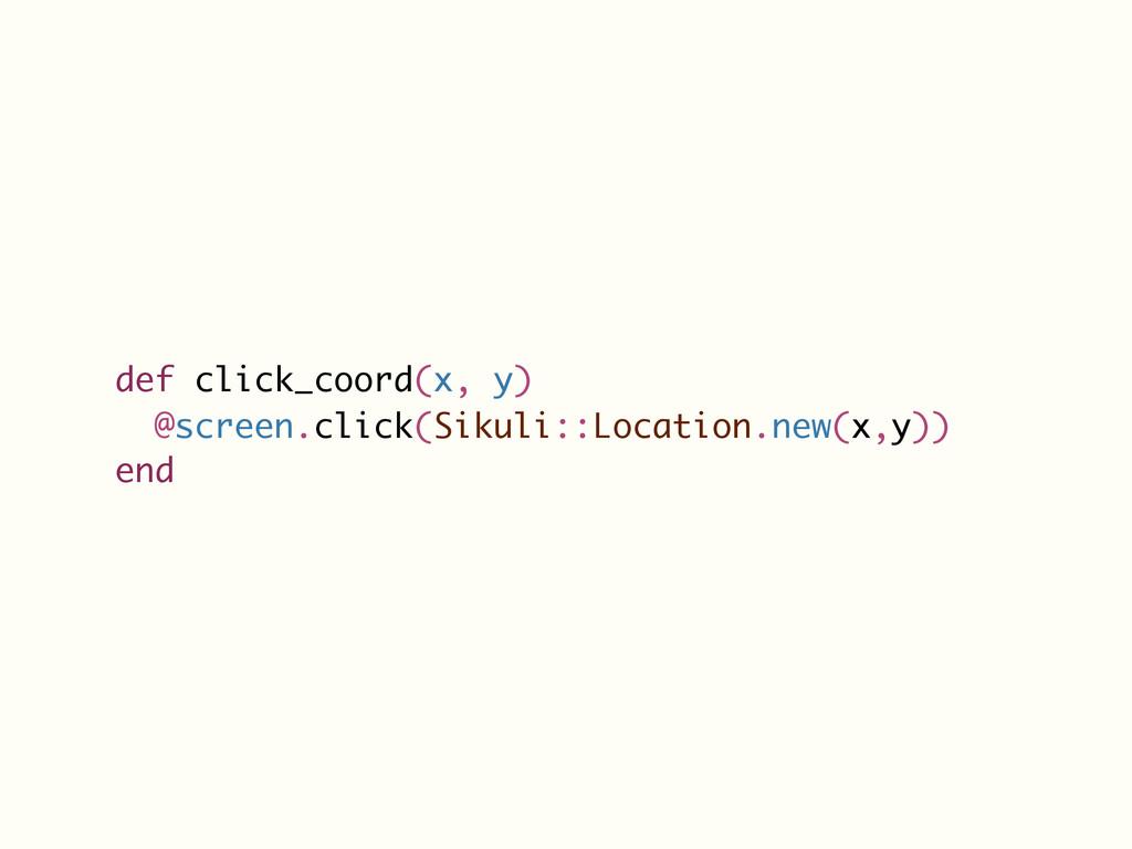 def click_coord(x, y) @screen.click(Sikuli::Loc...