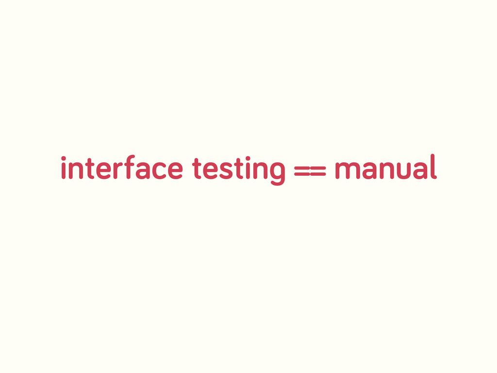 interface testin == manual