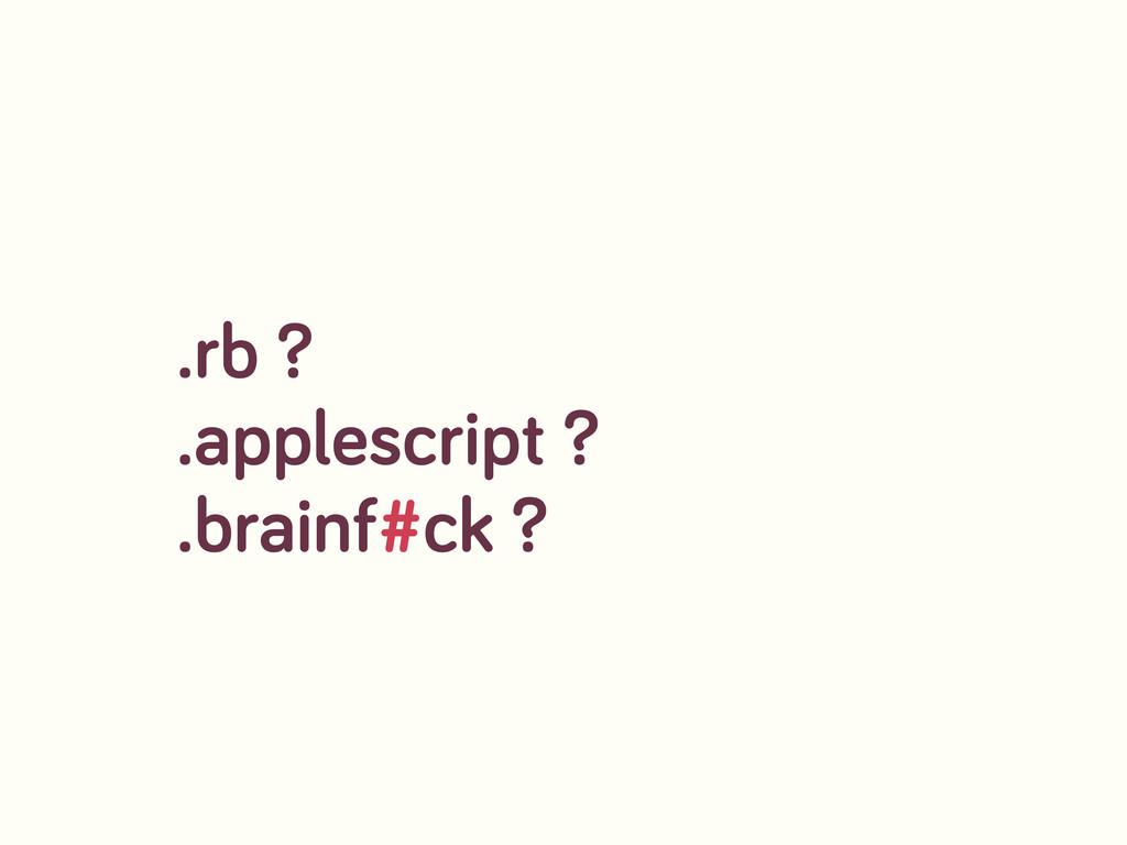 .rb ? .applescript ? .brainf#ck ?