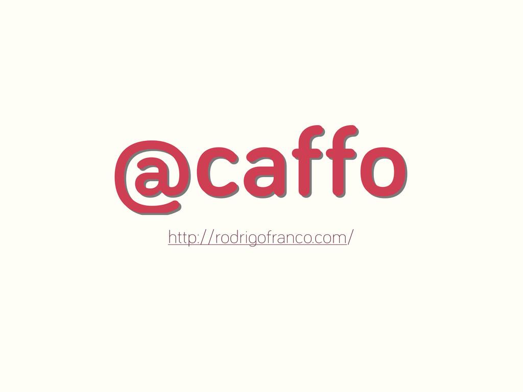 @caffo http://rodri ofranco.com/ @caffo