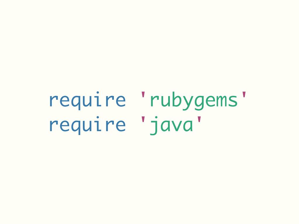 require 'rubygems' require 'java'