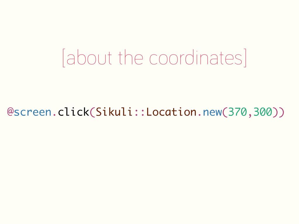 @screen.click(Sikuli::Location.new(370,300)) [a...