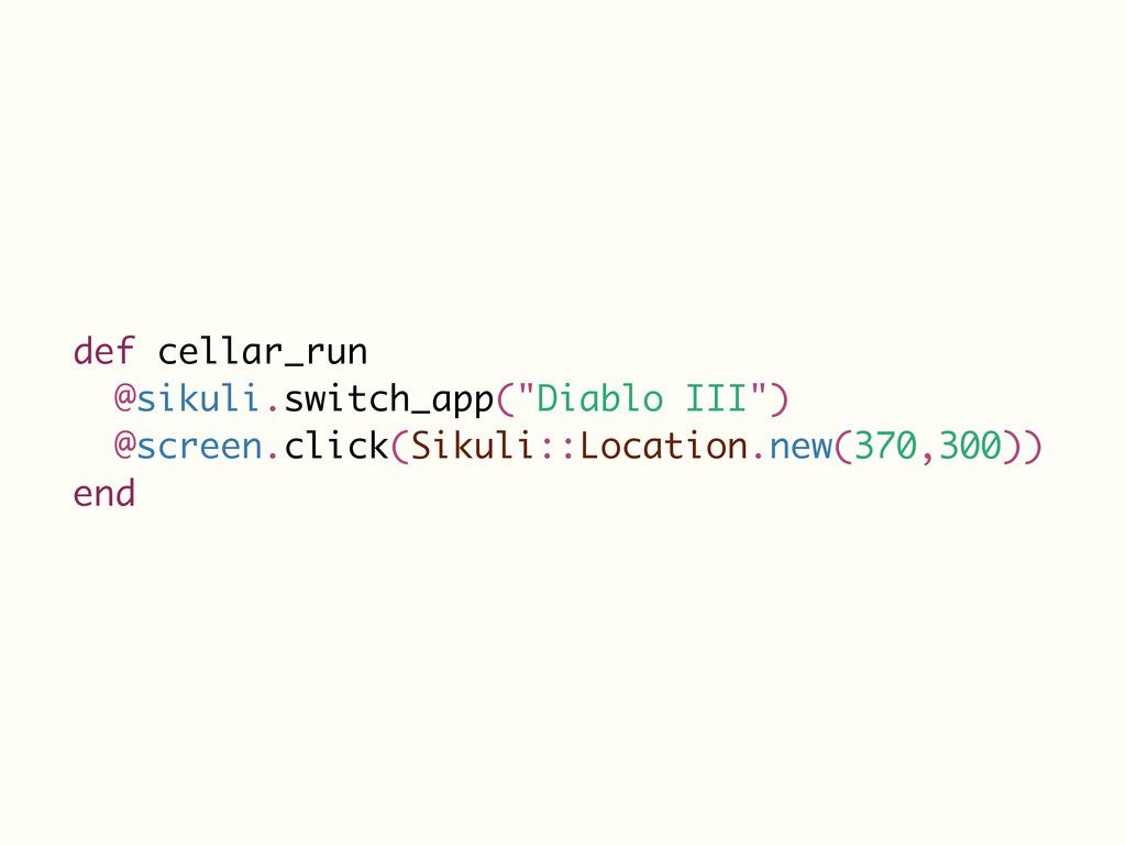 "def cellar_run @sikuli.switch_app(""Diablo III"")..."