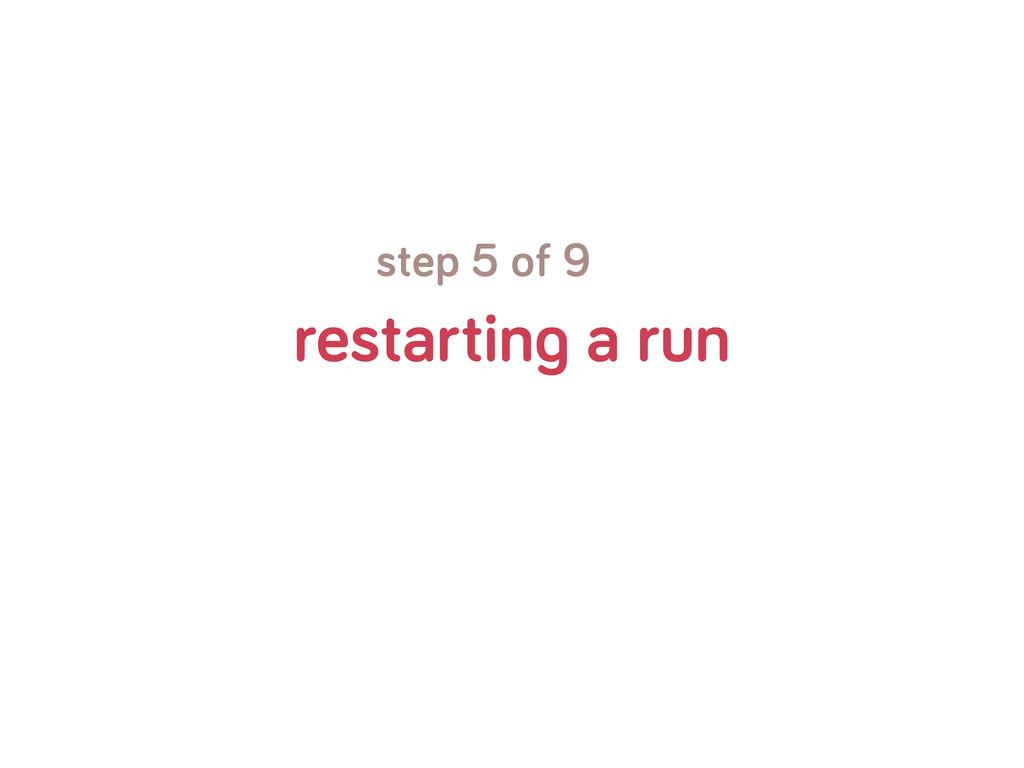 restartin a run step 5 of 9