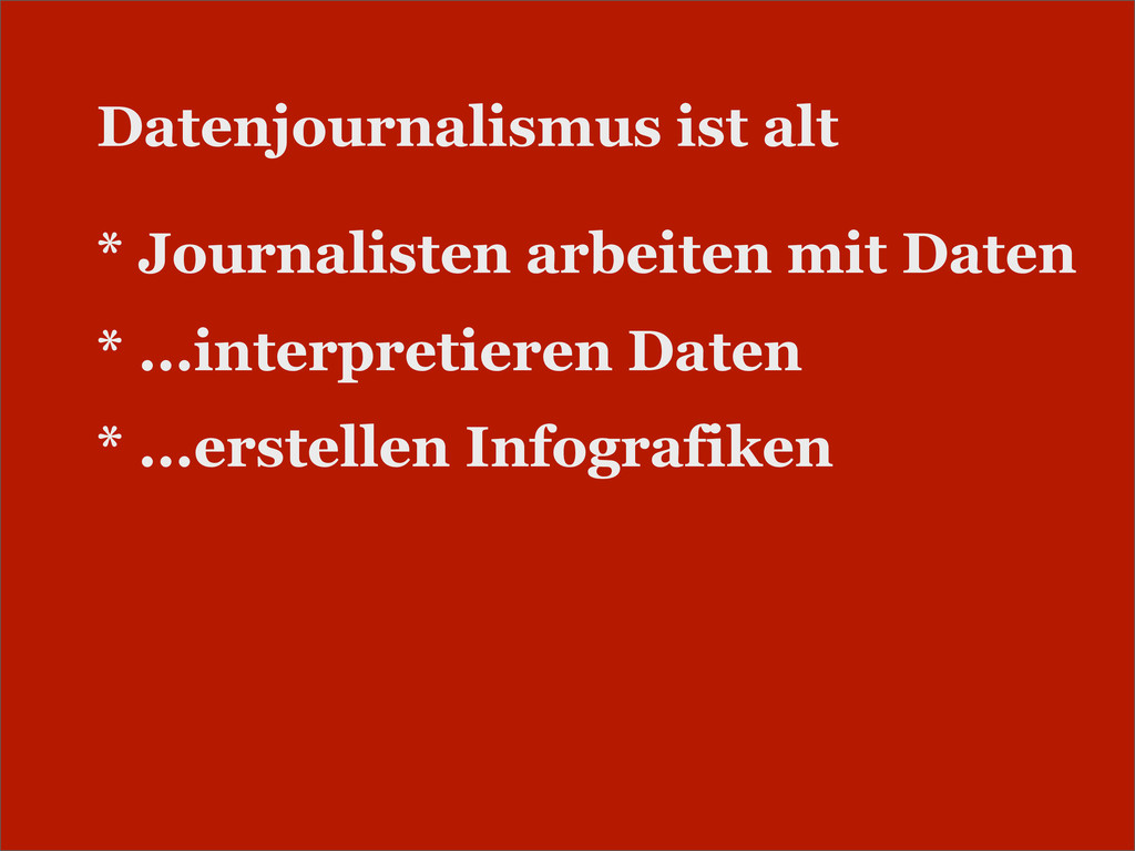 Datenjournalismus ist alt * Journalisten arbeit...